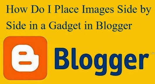 How Do I Place Images Side by Side in a Gadget in Blogger : eAskme