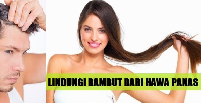 Cara Melindungi Rambut Dari Hawa Panas AGar Selalu Sehat