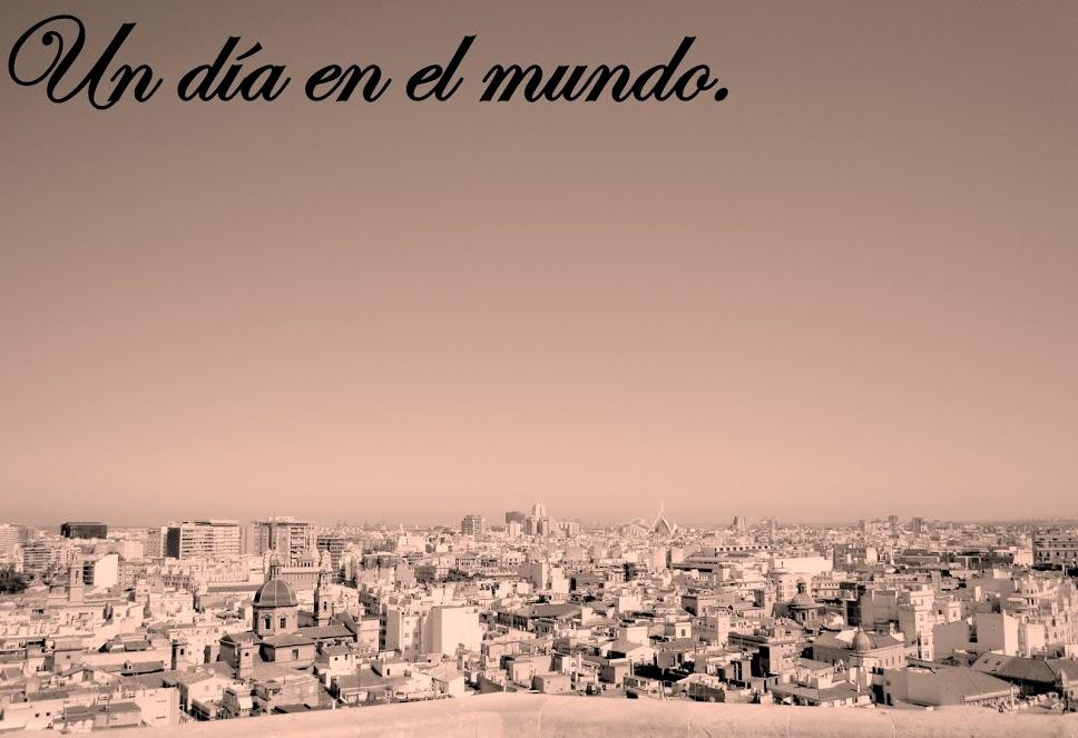 - Un día en el mundo.