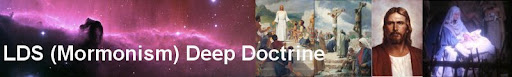 LDS (Mormonism) Deep Doctrine