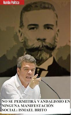 NO SE PERMITIRÁ VANDALISMO EN NINGUNA MANIFESTACIÓN SOCIAL: ISMAEL BRITO