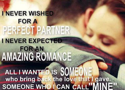 I never wished for a perfect partner, I never expected for an amazing romance, All i wanted is someone who bring back the love that i gave.Someone who i can call