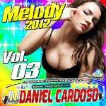 Dj Daniel Cardoso – Melody 2012 Vol.03