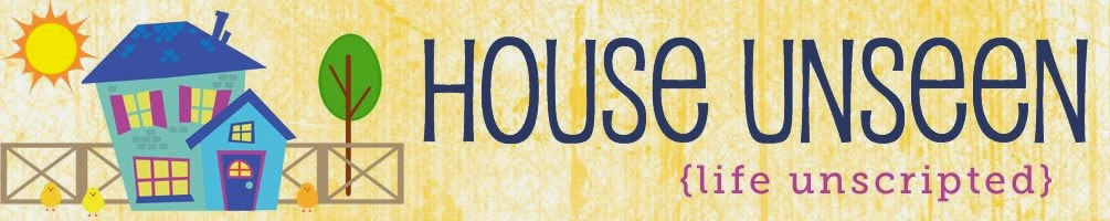 House Unseen. Life Unscripted.