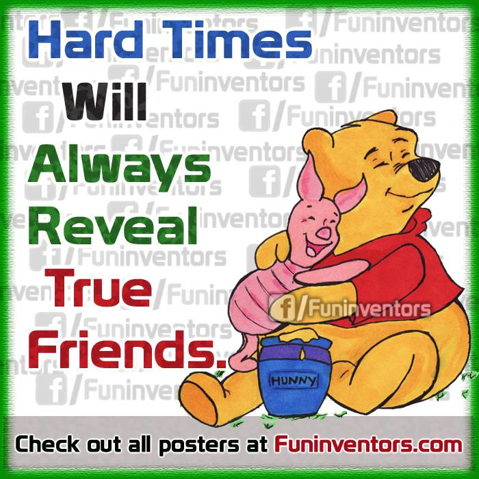 Hard times always reveals true friends,pooh bear piglet quote