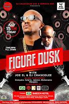 """FIGURE DUSK"" with  JOE EL and DJ CHASCOLEE"