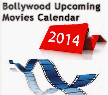 Upcoming Bollywood Movies 2014 Calendar And Release Dates