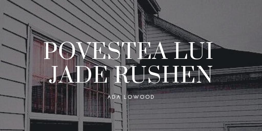 Povestea lui Jade Rushen