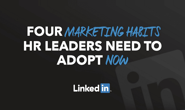 Four Marketing Habits HR Leaders Need to Adopt Now