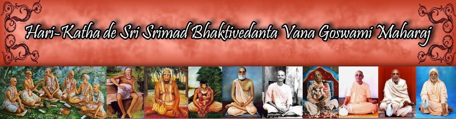 Hari-Katha de Sri Srimad Bhaktivedanta Vana Goswami Maharaj ॐ