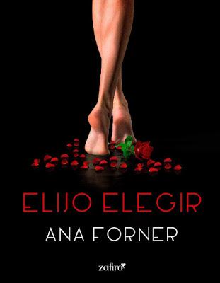 LIBRO - Elijo elegir  Ana Forner (Zafiro - 22 Septiembre 2015)  NOVELA ROMANTICA ADULTA - EROTICA  Edición ebook kindle | Mayores de 18 años  Comprar en Amazon