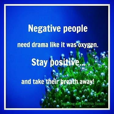 Nagative people need drama like it was oxygen.