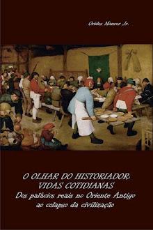 O olhar do historiador: vidas cotidianas, de Orides Maurer Jr.
