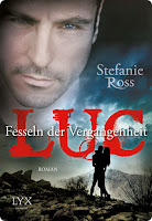 http://www.amazon.de/Luc-Fesseln-Vergangenheit-Stefanie-Ross/dp/3802591070/ref=sr_1_5?ie=UTF8&qid=1439318861&sr=8-5&keywords=stefanie+ross