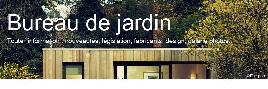 Bureau de Jardin : tout savoir sur les bureaux de jardin design, éco-responsables...