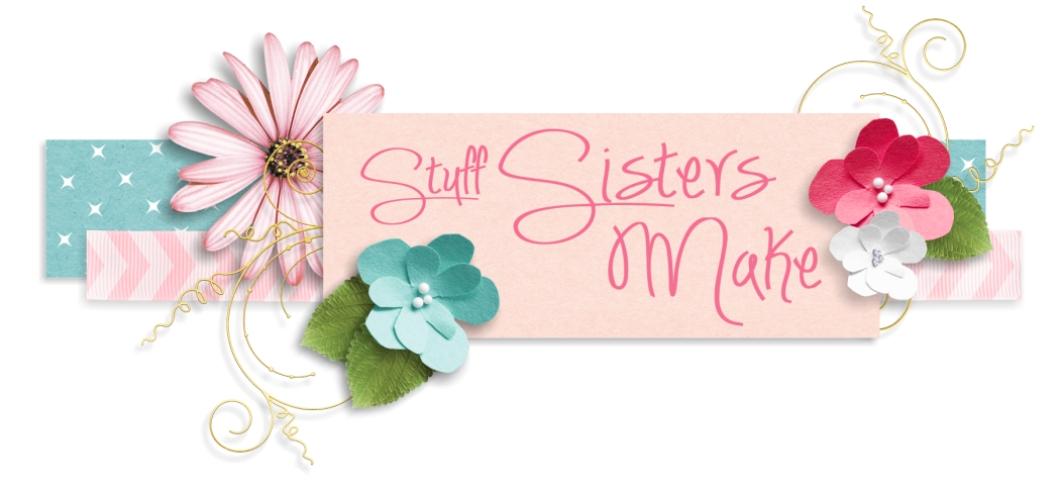 Stuff Sisters Make