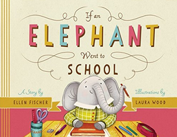 http://www.amazon.com/Elephant-Went-School-Ellen-Fischer/dp/1938063619/ref=sr_1_1?s=books&ie=UTF8&qid=1436419490&sr=1-1&keywords=if+an+elephant+went+to+school