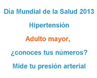 Día Mundial de la Salud 2013. Hipertensión. Adulto mayor, ¿conoces tus números? Mide tu presión arterial