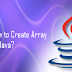 How to Create Array in Java?
