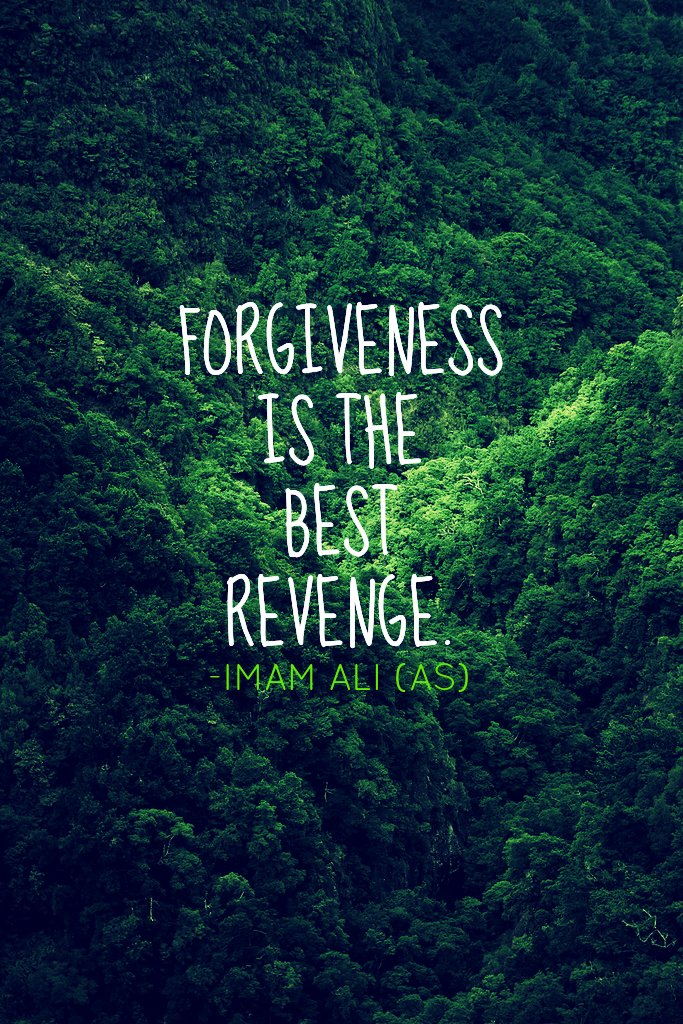 FORGIVENESS IS THE BEST REVENGE.