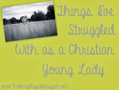Things I've Struggled With as a Christian Young Lady