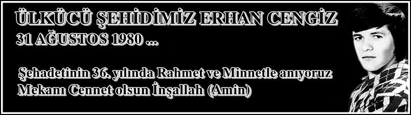 Ülkücü Şehit Erhan Cengiz