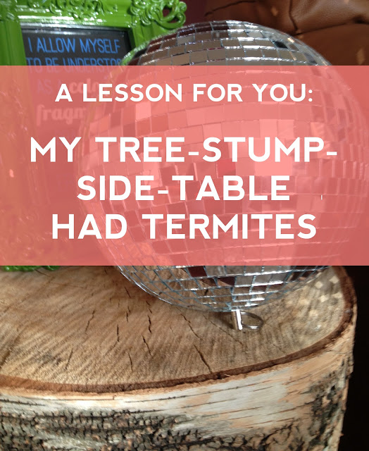 Termites In Tree Stump http://www.polkadottedpeony.com/2013/05/my-tree-stump-side-table-had-termites.html