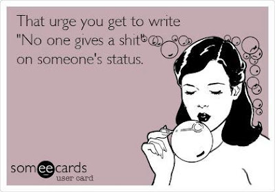 "That urge you get to write ""no one gives a shit"" on someone's status/"
