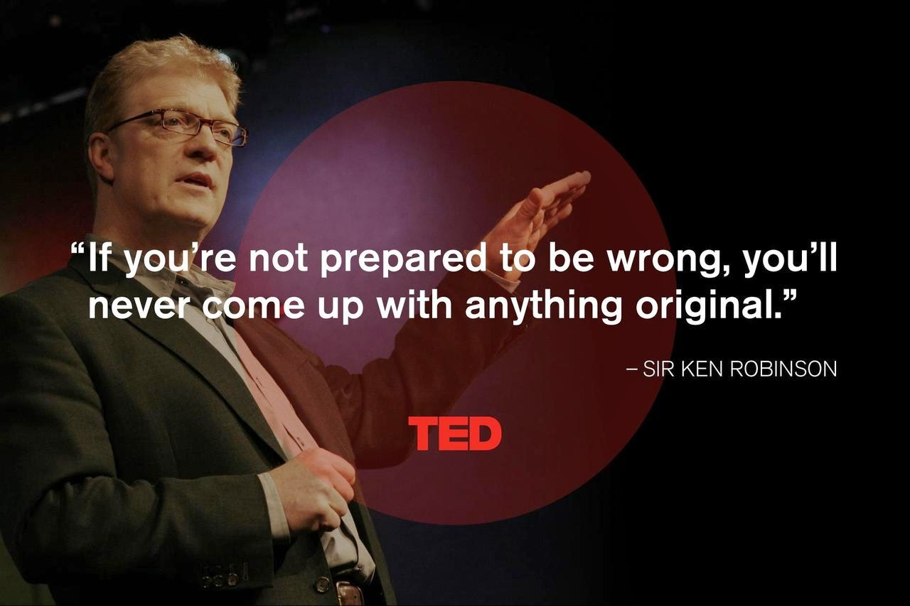 """If you are not prepared to be wrong, you'll never come up with anything original"""