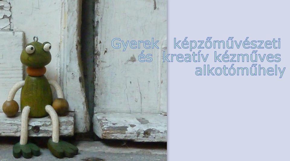 GYEREK  ALKOTÓ - MŰHELY