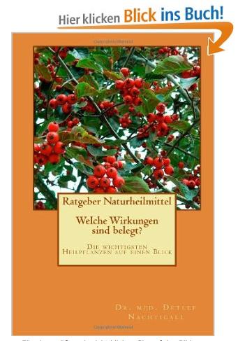 http://www.amazon.de/Ratgeber-Naturheilmittel-Wirkungen-wichtigsten-Heilpflanzen/dp/149295246X/ref=sr_1_1?s=books&ie=UTF8&qid=1405542332&sr=1-1&keywords=ratgeber+naturheilmittel+-+welche+wirkungen+sind+belegt