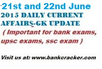 21st and 22nd June Daily Current Affairs , Daliy GK Update