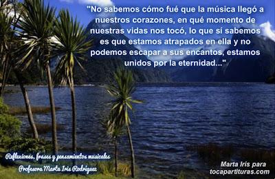 """2. No sabemos Reflexiones, frases y pensamientos musicales por la  Profesora Marta Iris Rodríguez Nº 1-10""""No sabemos cómo fue que la música llegó a nuestros corazones, en qué momento de nuestras vidas nos tocó, lo que sí sabemos es que estamos atrapados en ella y no podemos escapar a sus encantos, estamos nidos por la eternidad"""""""