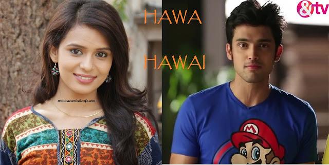 'Hawa Hawai' &Tv Upcoming Show Story | StarCast | Promo | Timings wiki