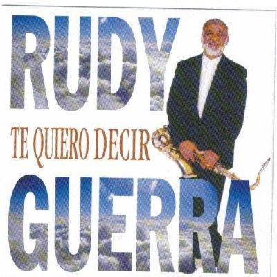 Rudy Guerra-Te Quiero Decir-