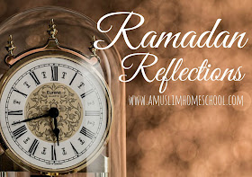 Ramadan Reflections; the quick passing of time