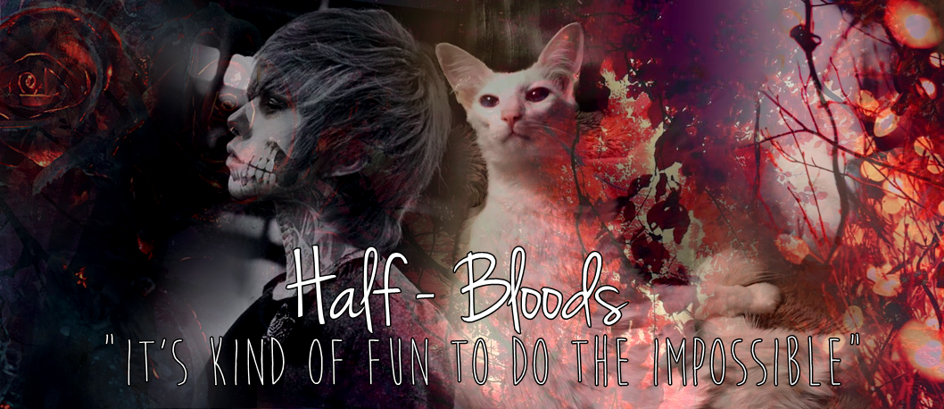 Half-Bloods - It's kind of fun to do the impossible.