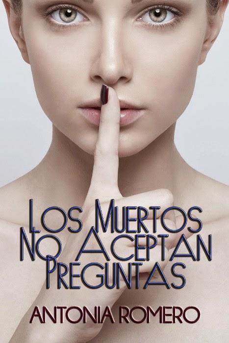 NOVELA ROMANTICA - Los muertos no aceptan preguntas  Antonia Romero (20 junio 2014)  Ficción Romántica | Edición Ebook Kindle