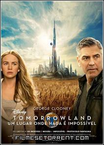 Tomorrowland - Um Lugar Onde Nada é Impossível Torrent Dublado