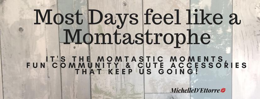 Momtastrophe or Momtastic