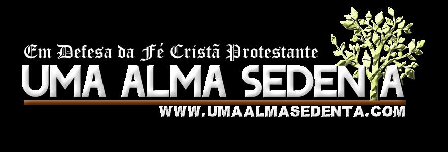 Blog Uma Alma Sedenta | Em Defesa da Fé Cristã Protestante