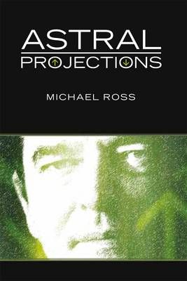astral projections projections by william ember astral projection is the common name for the process by which your consciousness (or awareness, soul, psyche).