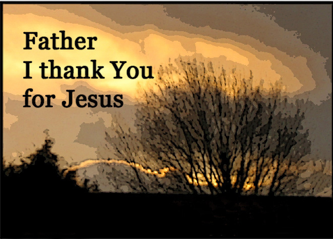 Father I thank you for Jesus