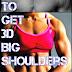 How To Get 3D Big Shoulders