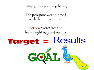 Initially, everyone was happy.    The penguins were pleased  with their new recruit.    Perry was creative and  he brought in good results.