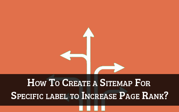 How To Create a Sitemap For a Specific label to Increase Page Rank?