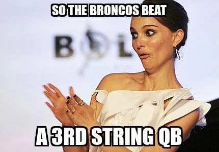 so the broncos beat a 3rd string qb - #SarcasticNataliePortman #BroncosHaters