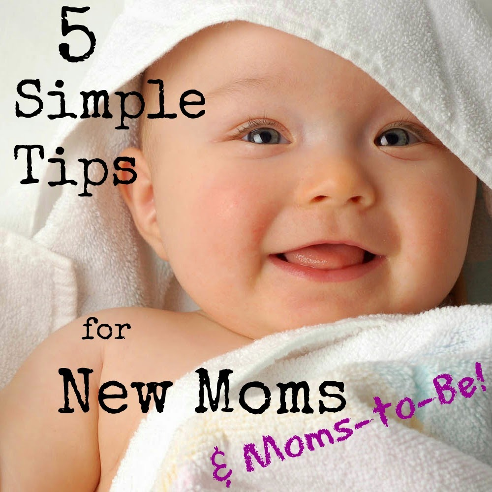 5 Simple Tips for New Moms (and Moms-to-Be)