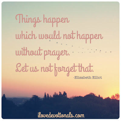 Things happen which would not happen without prayer Elisabeth Elliot