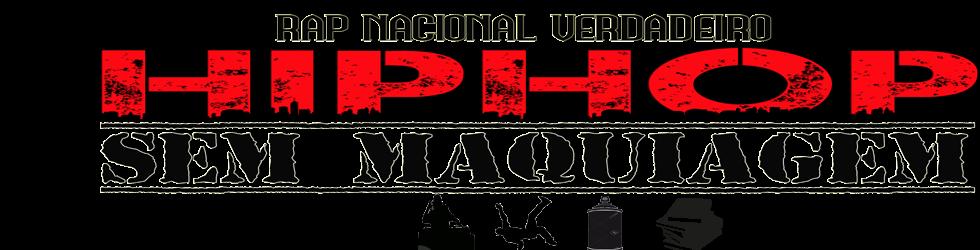 Hip Hop Sem Maquiagem -  Rap Nacional, Protesto, Informação, História e Militância.